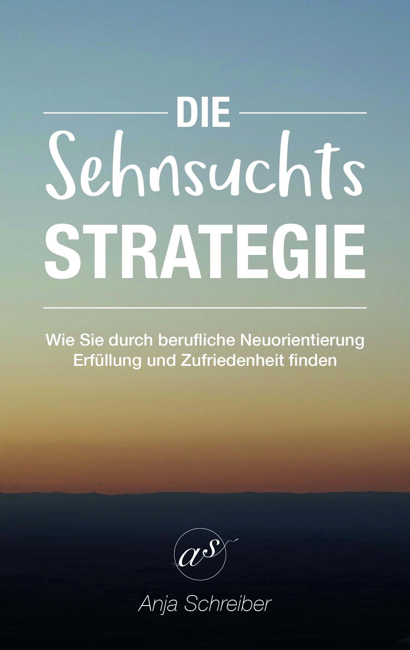 """""""Die Sehnsuchtsstrategie"""" von Anja Schreiber"""