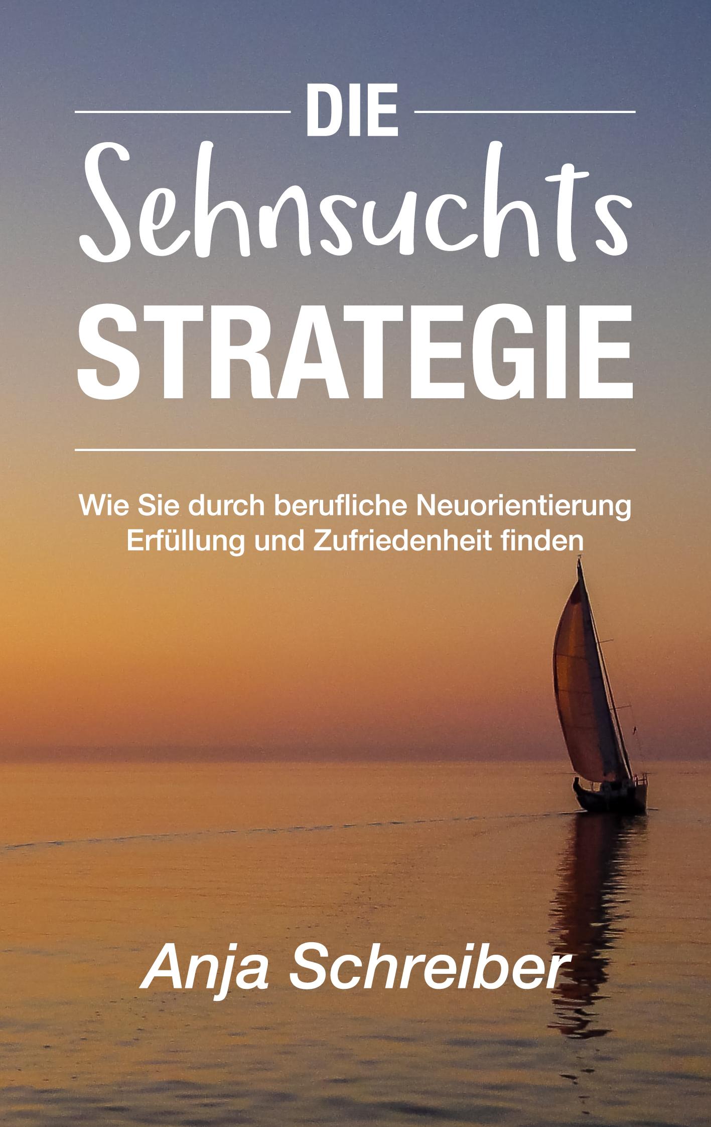 """""""Die Sehnsuchtsstrategie für Studierende und Hochschulabsolventen"""" von Anja Schreiber"""